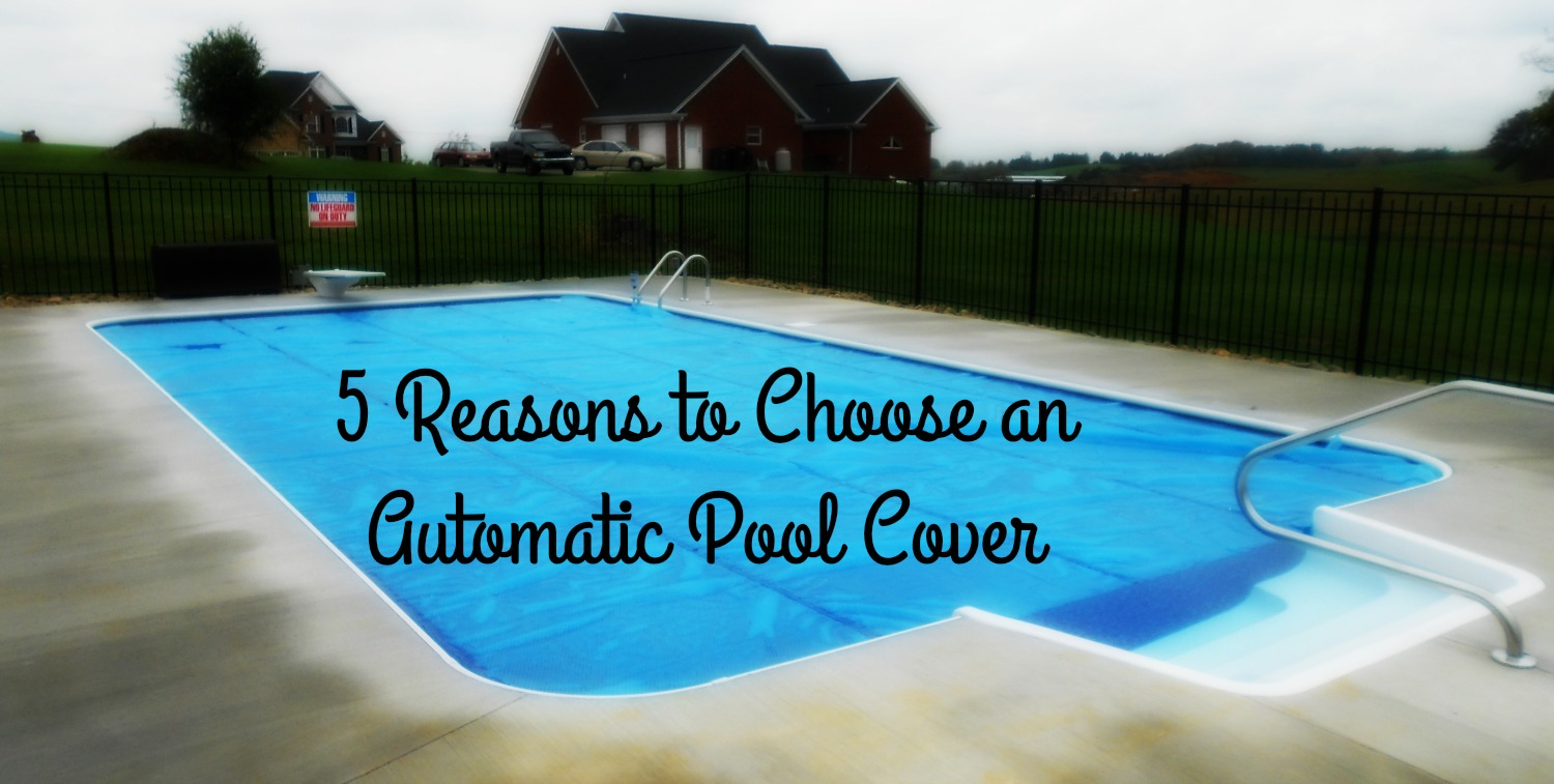 5 Reasons to Choose an Automatic Pool Cover